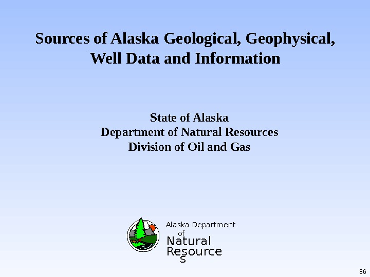 Sources of Alaska Geological, Geophysical,  Well Data and Information  Alaska Department of Natural Resource