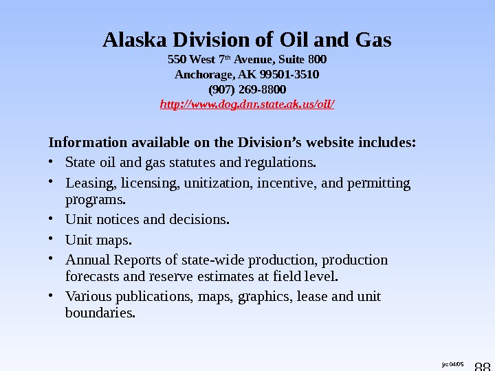 88 jrc 04/05 Alaska Division of Oil and Gas 550 West 7 th Avenue, Suite 800