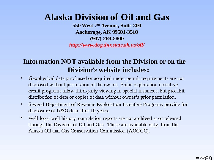 89 jrc 04/05 Alaska Division of Oil and Gas 550 West 7 th Avenue, Suite 800