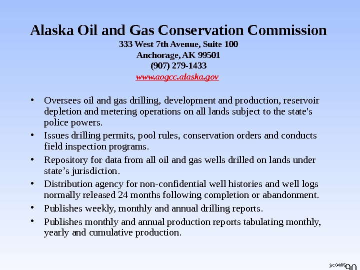 90 jrc 04/05 Alaska Oil and Gas Conservation Commission 333 West 7 th Avenue, Suite 100