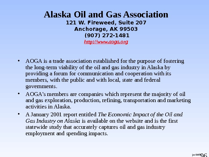 96 jrc 04/05 Alaska Oil and Gas Association 121 W. Fireweed, Suite 207 Anchorage, AK 99503