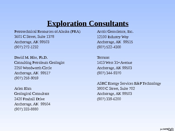 98 jrc 04/05 Exploration Consultants Petrotechnical Resources of Alaska (PRA) 3601 C Street, Suite 1378 Anchorage,