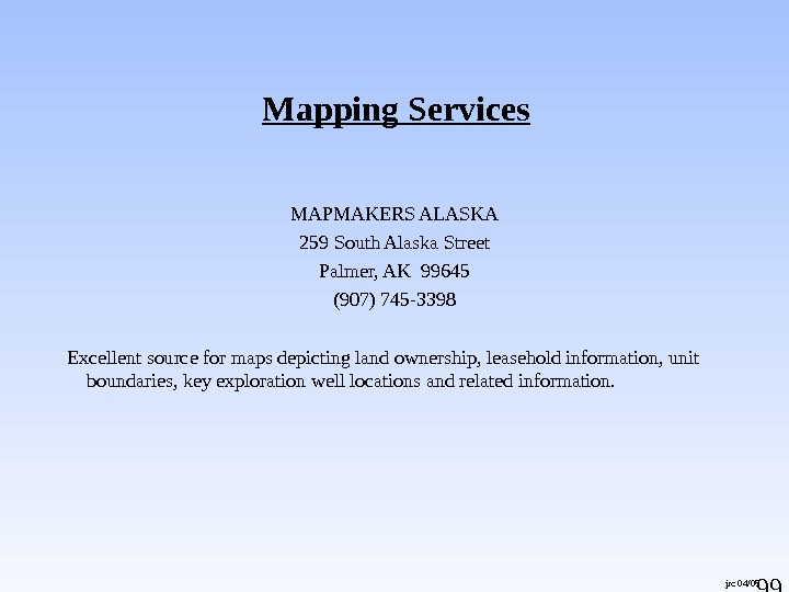 99 jrc 04/05 Mapping Services MAPMAKERS ALASKA 259 South Alaska Street Palmer, AK 99645 (907) 745