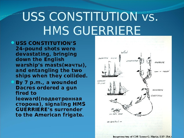 USS CONSTITUTION vs.  HMS GUERRIERE USS CONSTITUTION'S 24 -pound shots were devastating, bringing down the