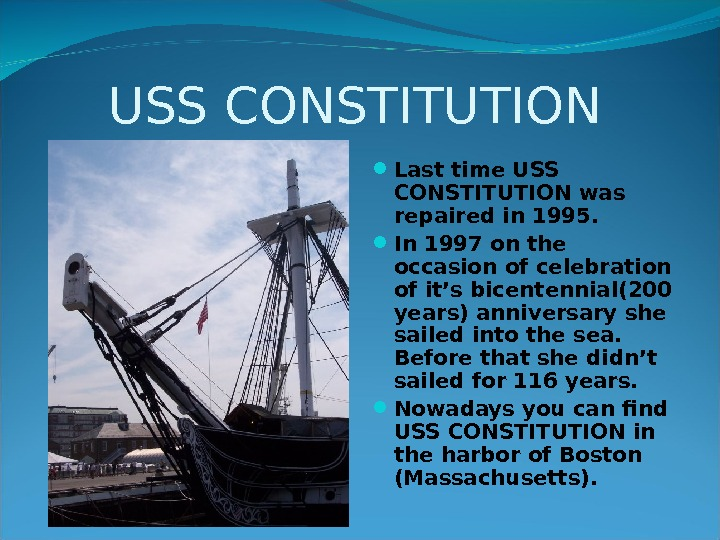 USS CONSTITUTION Last time USS CONSTITUTION was repaired in 1995.  In 1997 on the occasion