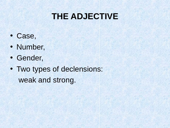THE ADJECTIVE • Case,  • Number,  • Gender,  • Two types