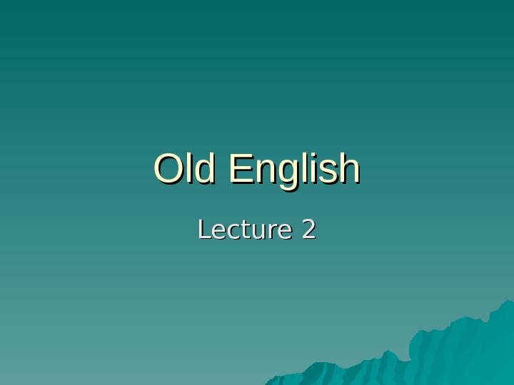 Old English Lecture 2