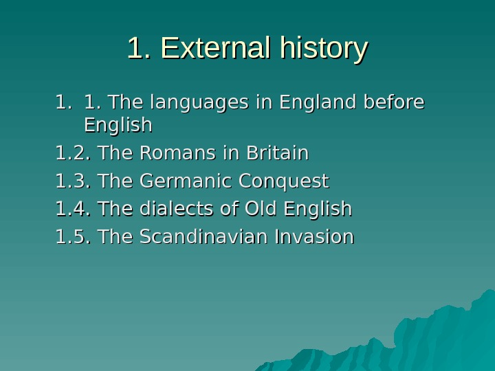 1. External history 1. 1. 1. The languages in England before English 1. 2. The Romans