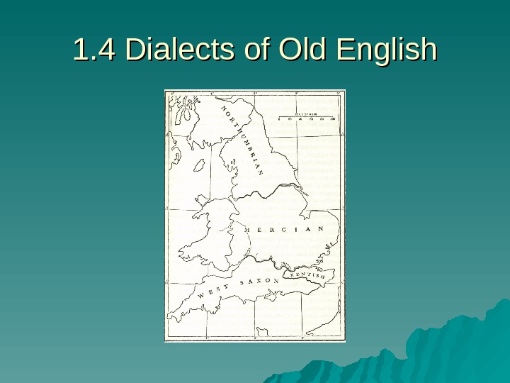 1. 4 Dialects of Old English