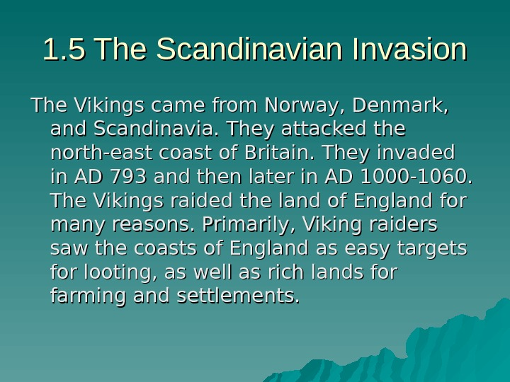 1. 5 The Scandinavian Invasion The Vikings came from Norway, Denmark,  and Scandinavia. They attacked