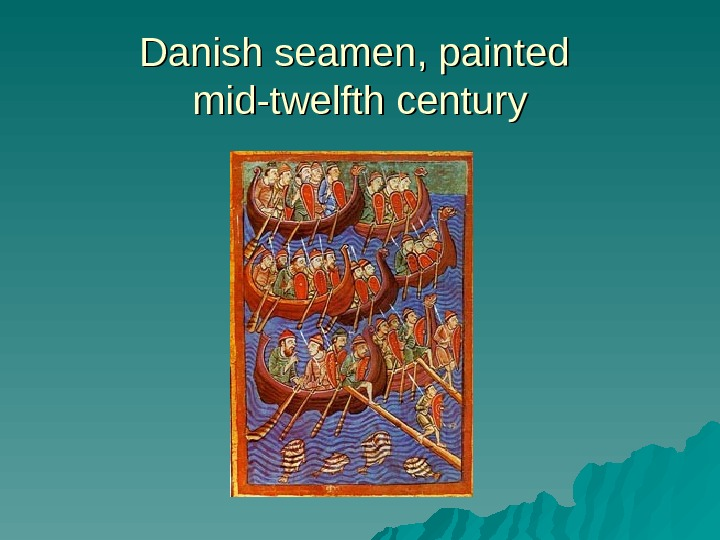Danish seamen, painted mid-twelfth century