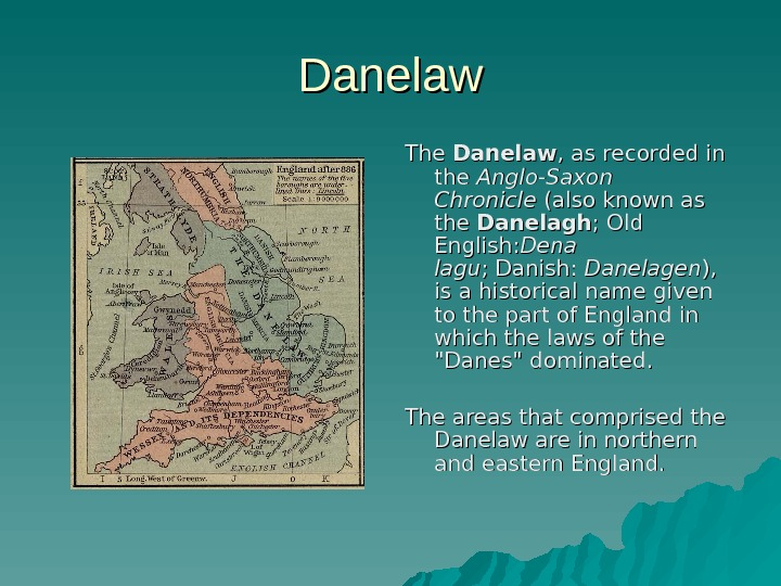 Danelaw The Danelaw , as recorded in thethe Anglo-Saxon Chronicle (also known as thethe Danelagh ;