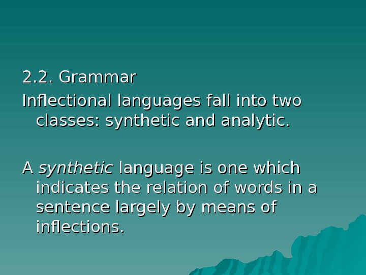 2. 2. Grammar Inflectional languages fall into two classes: synthetic and analytic.  A A synthetic