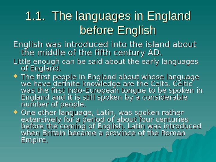 1. 1.  The languages in England before English was introduced into the island about the