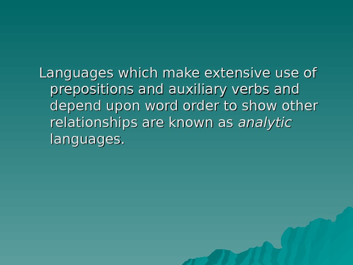 Languages which make extensive use of prepositions and auxiliary verbs and depend upon word order to