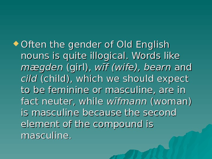 Often the gender of Old English nouns is quite illogical. Words like mægden (girl),