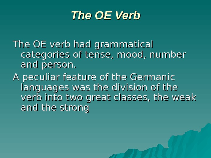 The OE Verb The OE verb had grammatical categories of tense, mood, number and person. A