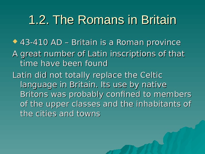 1. 2. The Romans in Britain 43 -410 AD – Britain is a Roman province A
