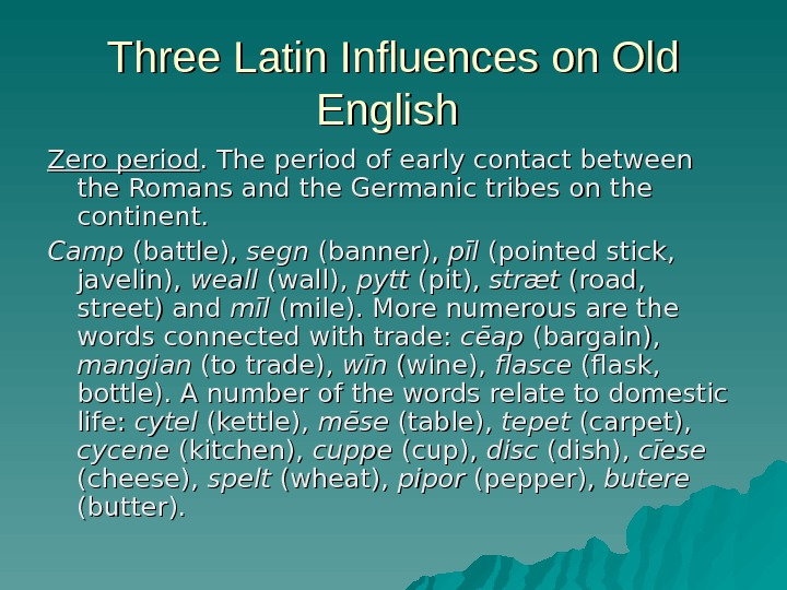 Three Latin Influences on Old English  Zero period. The period of early contact between the