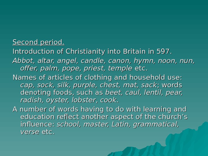 Second period. Introduction of Christianity into Britain in 597.  Abbot, altar, angel, candle, canon, hymn,