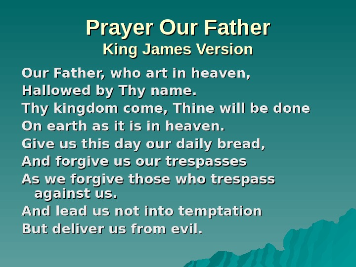 Prayer Our Father King James Version Our Father, who art in heaven, Hallowed by Thy name.