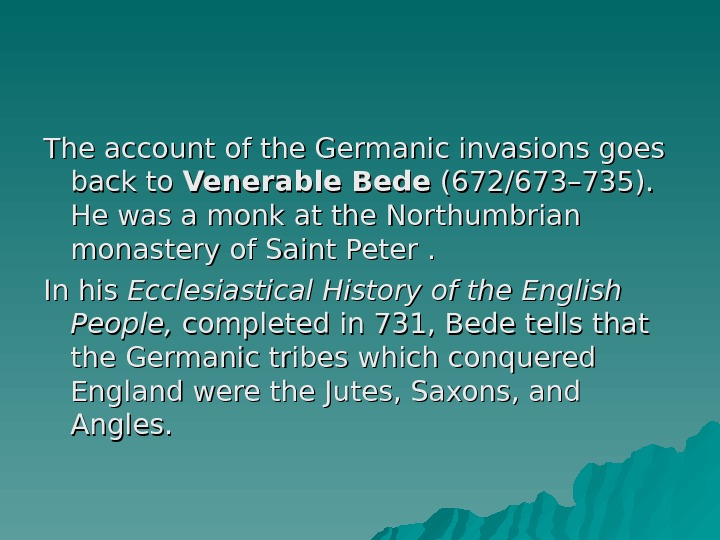 The account of the Germanic invasions goes back to Venerable Bede (672/673– 735). .  He.