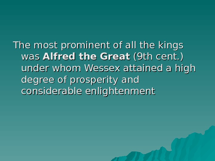 The most prominent of all the kings was Alfred the Great (9 th cent. ) under