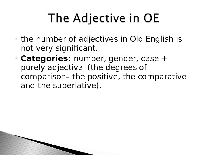 the number of adjectives in Old English is not very significant.  Categories:  number,