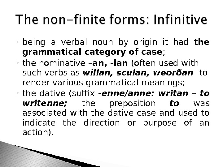 being a verbal noun by origin it had the grammatical category of case ;