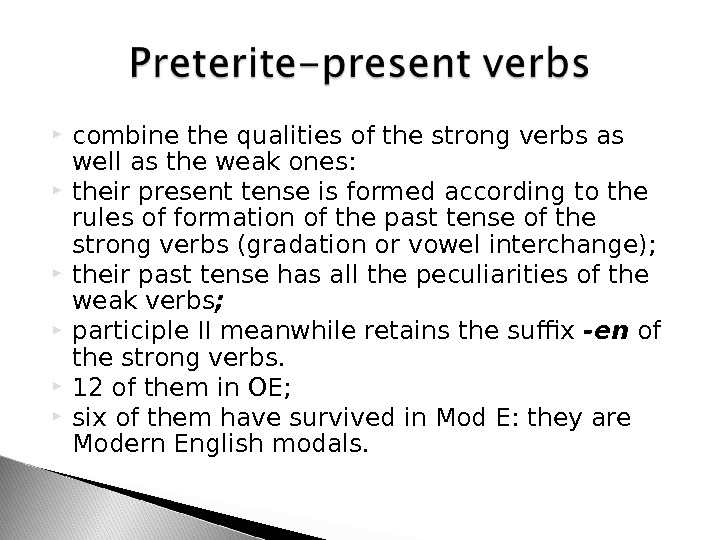 combine the qualities of the strong verbs as well as the weak ones:  their