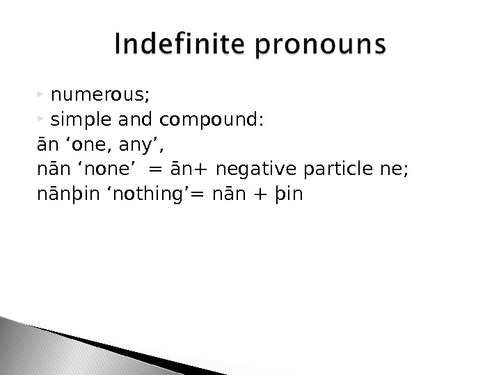 numerous;  simple and compound: ān 'one, any', nān 'none' = ān+ negative particle ne;