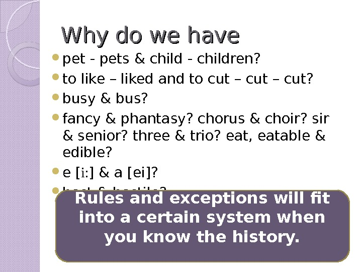 Why do we have  pet - pets & child - children?  to like –