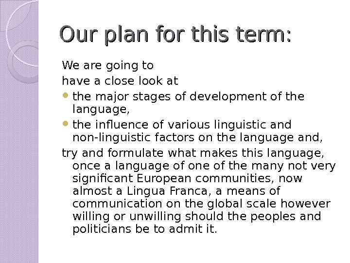 Our plan for this term: We are going to have a close look at  the