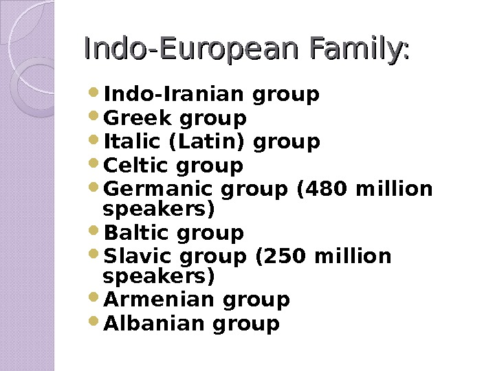 Indo-European Family:  Indo-Iranian group Greek group  Italic (Latin) group  Celtic group  Germanic