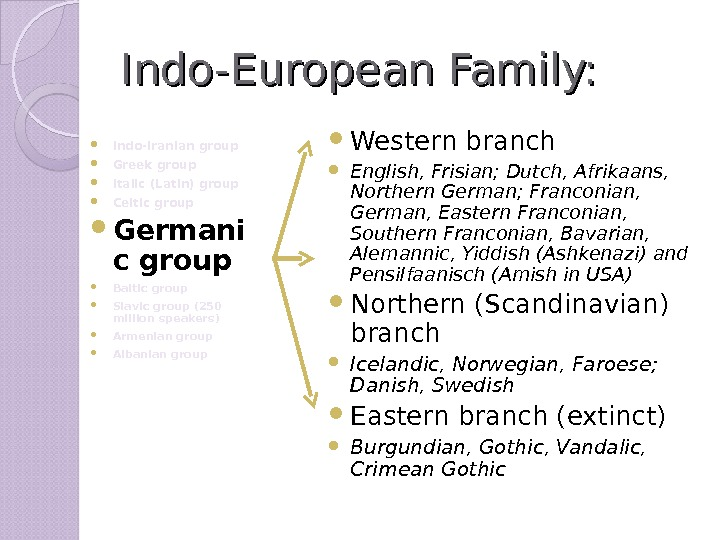 Indo-European Family:  Indo-Iranian group Greek group  Italic (Latin) group  Celtic group  Germani