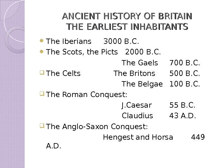 ANCIENT HISTORY OF BRITAIN THE EARLIEST INHABITANTS The Iberians 3000 B. C.  The Scots, the