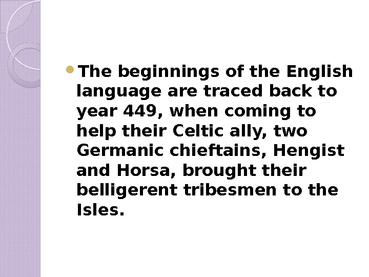 The beginnings of the English language are traced back to year 449, when coming to