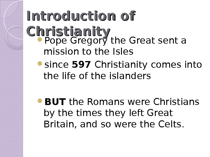 Introduction of Christianity Pope Gregory the Great sent a mission to the Isles  since 597