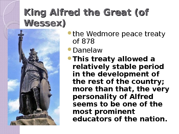 King Alfred the Great (of Wessex) the Wedmore peace treaty of 878 Danelaw This treaty allowed
