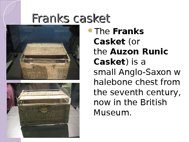 Franks casket The Franks Casket (or the Auzon Runic Casket ) is a small. Anglo-Saxonw halebonechest