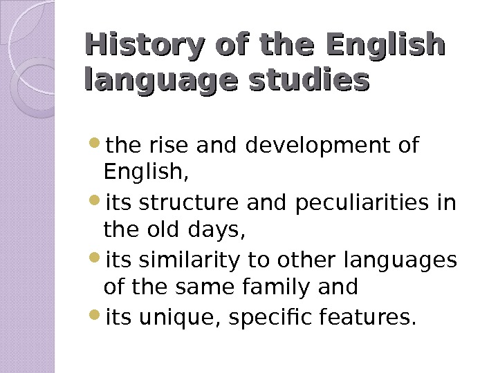 History of the English language  studies the rise and development of English,  its structure