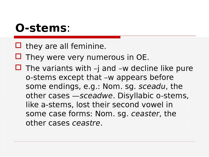 O-stems :  they are all feminine.  They were very numerous in OE.  The