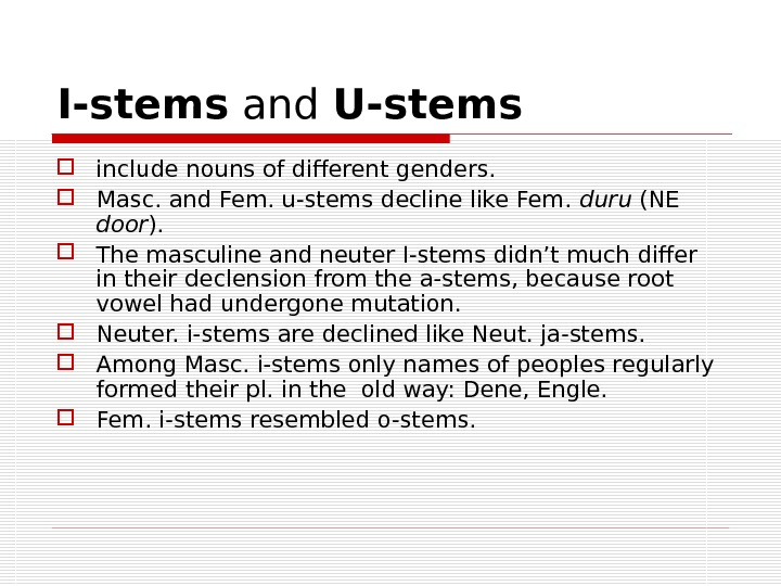 I-stems and U-stems include nouns of different genders.  Masc. and Fem. u-stems decline like Fem.