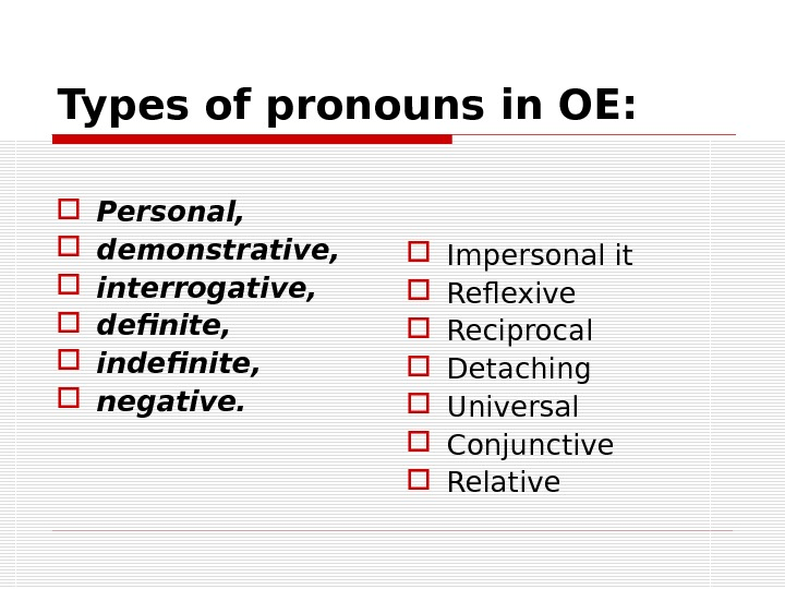 Types of pronouns in OE:  Personal,  demonstrative,  interrogative,  definite,  indefinite,