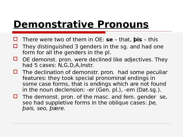 Demonstrative Pronouns There were two of them in OE:  se – that,  þis –