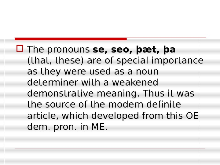 The pronouns se, seo, þæt, þa  (that, these) are of special importance as they