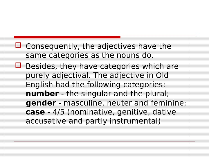 Consequently, the adjectives have the same categories as the nouns do.  Besides, they have