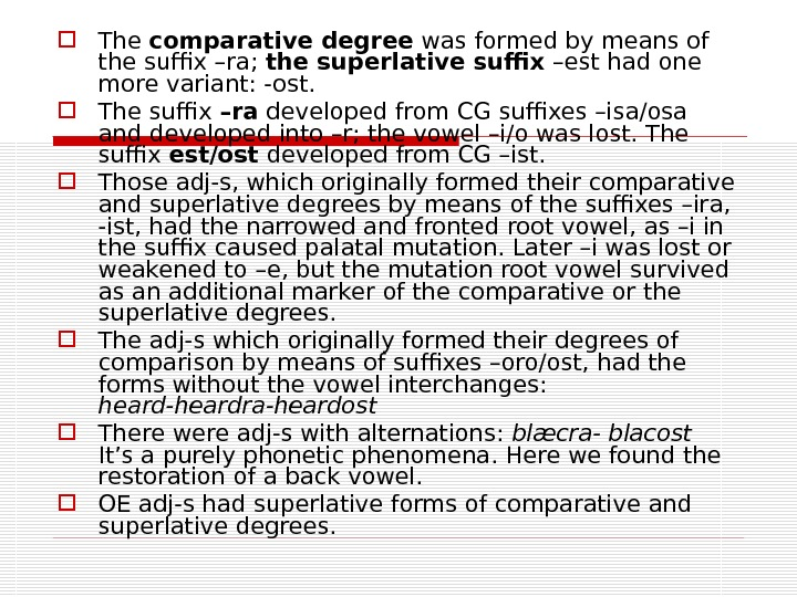 The comparative degree was formed by means of the suffix –ra;  the superlative suffix
