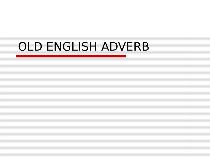OLD ENGLISH ADVERB
