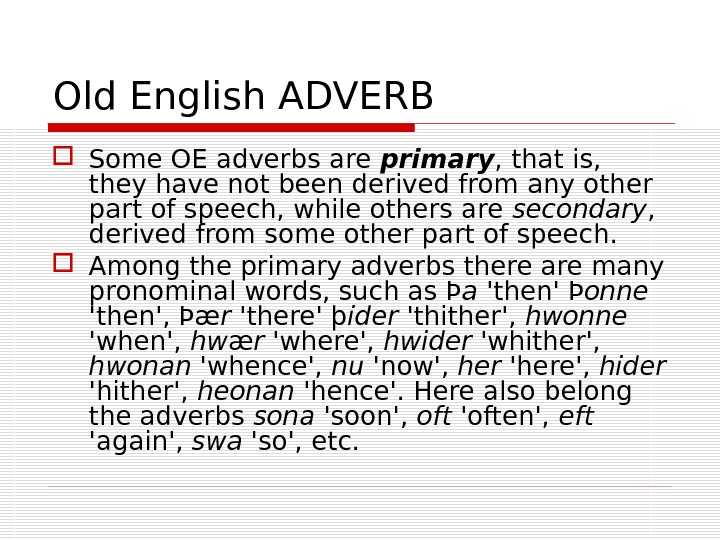 Old English ADVERB Some OE adverbs are primary , that is,  they have not been